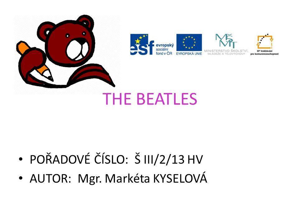 THE BEATLES POŘADOVÉ ČÍSLO: Š III/2/13 HV AUTOR: Mgr. Markéta KYSELOVÁ