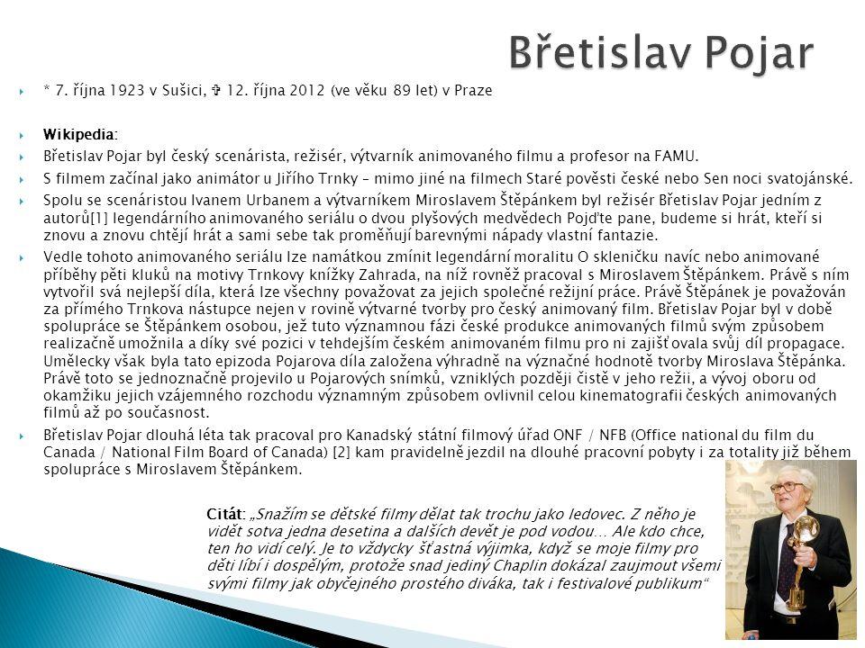 Břetislav Pojar * 7. října 1923 v Sušici,  12. října 2012 (ve věku 89 let) v Praze. Wikipedia: