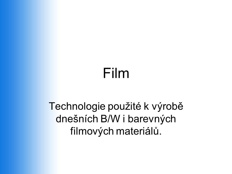 Film Technologie použité k výrobě dnešních B/W i barevných filmových materiálů.