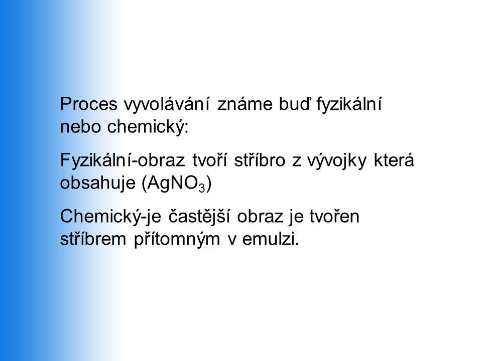 Proces vyvolávání známe buď fyzikální nebo chemický: