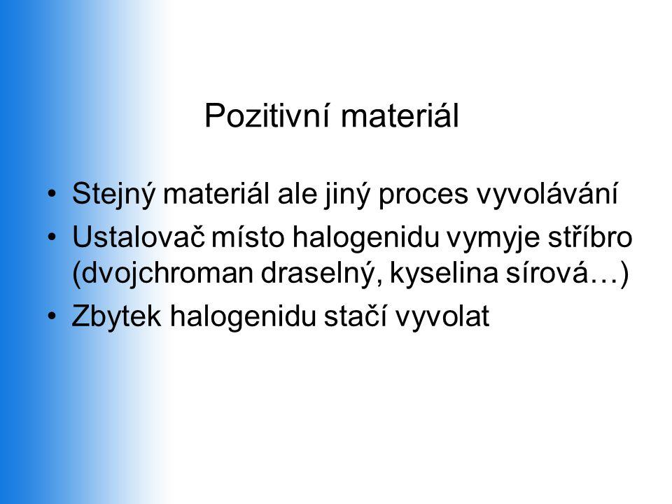 Pozitivní materiál Stejný materiál ale jiný proces vyvolávání