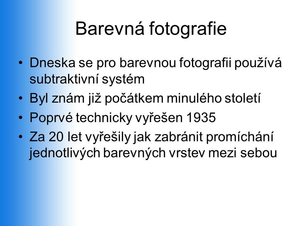 Barevná fotografie Dneska se pro barevnou fotografii používá subtraktivní systém. Byl znám již počátkem minulého století.