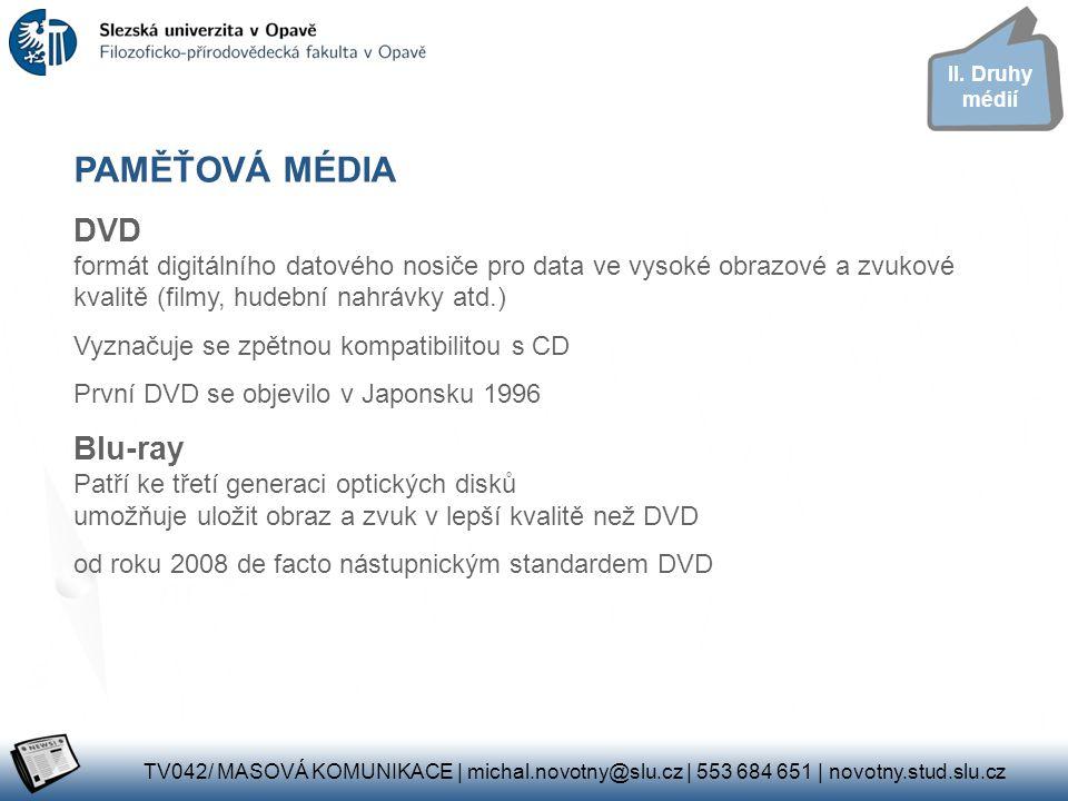 II. Druhy médií PAMĚŤOVÁ MÉDIA. DVD formát digitálního datového nosiče pro data ve vysoké obrazové a zvukové kvalitě (filmy, hudební nahrávky atd.)