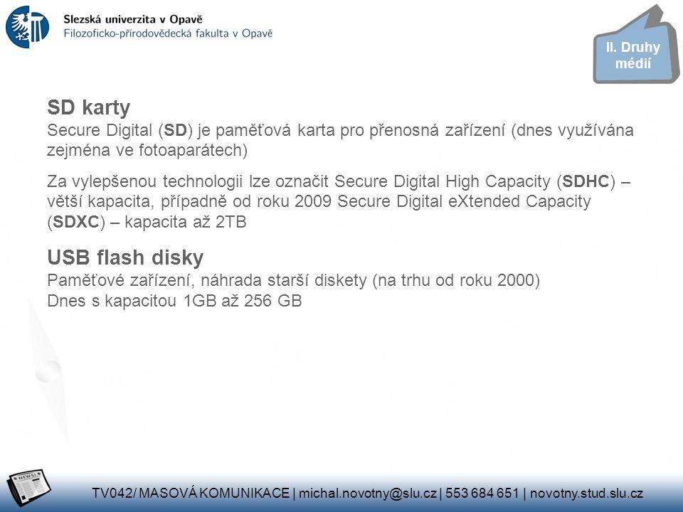 II. Druhy médií SD karty Secure Digital (SD) je paměťová karta pro přenosná zařízení (dnes využívána zejména ve fotoaparátech)