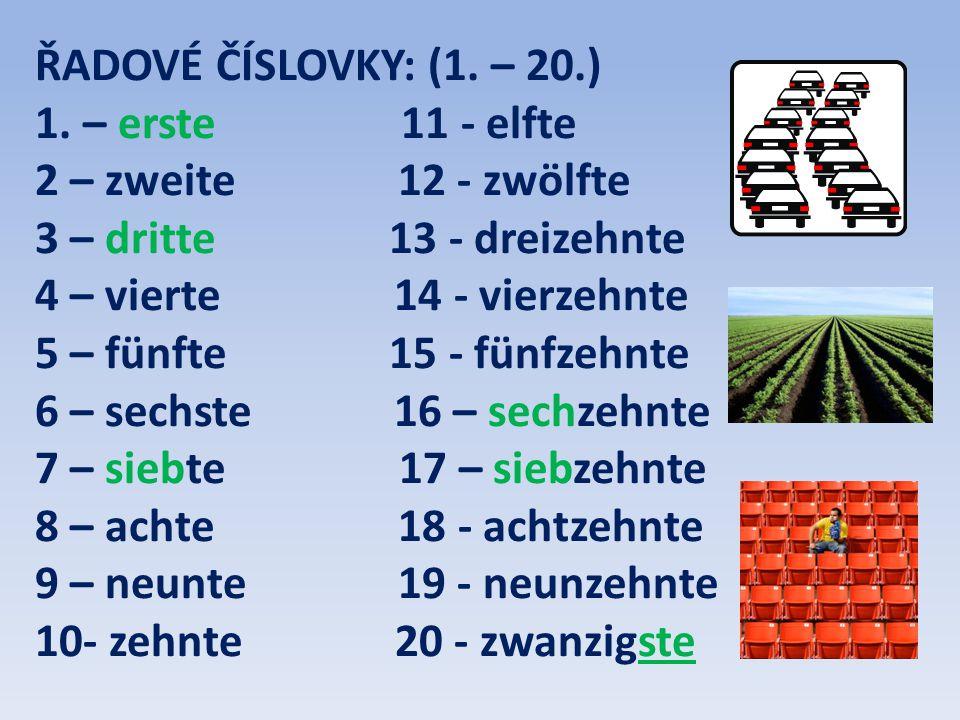 ŘADOVÉ ČÍSLOVKY: (1. – 20.) 1. – erste 11 - elfte. 2 – zweite 12 - zwölfte.