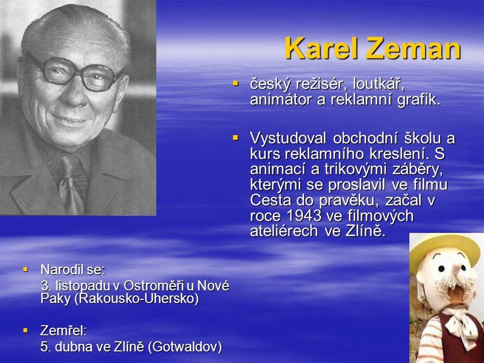 Karel Zeman český režisér, loutkář, animátor a reklamní grafik.