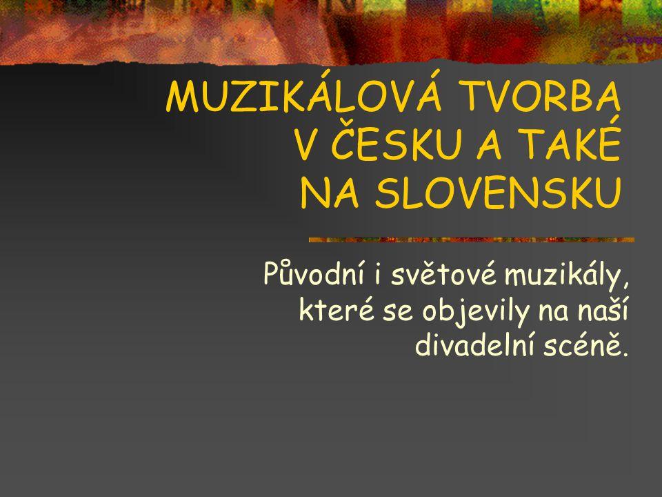 MUZIKÁLOVÁ TVORBA V ČESKU A TAKÉ NA SLOVENSKU