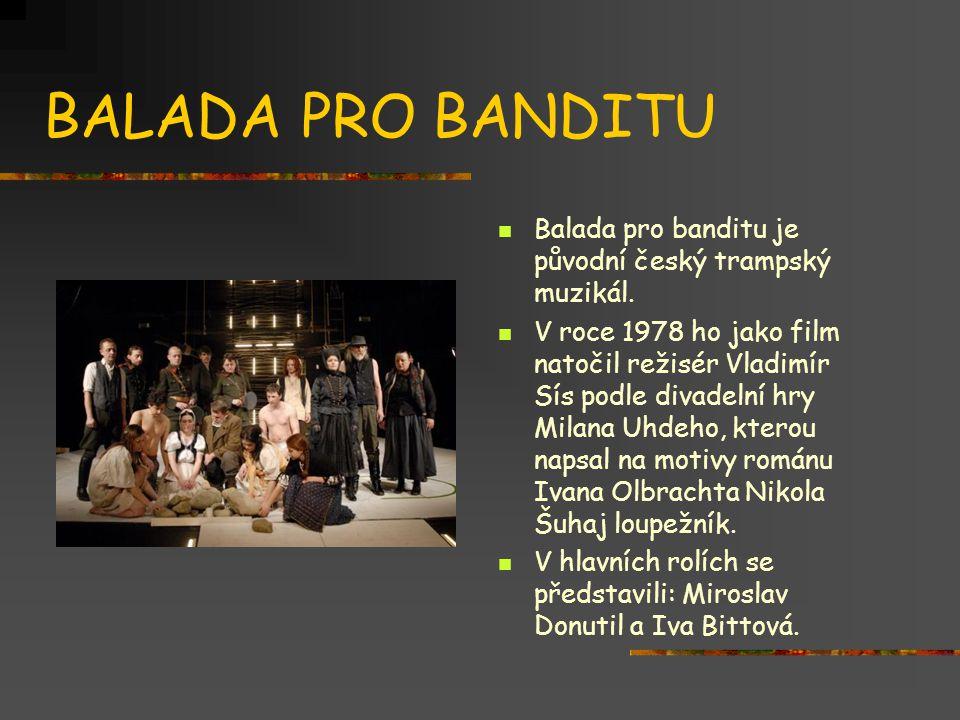 BALADA PRO BANDITU Balada pro banditu je původní český trampský muzikál.