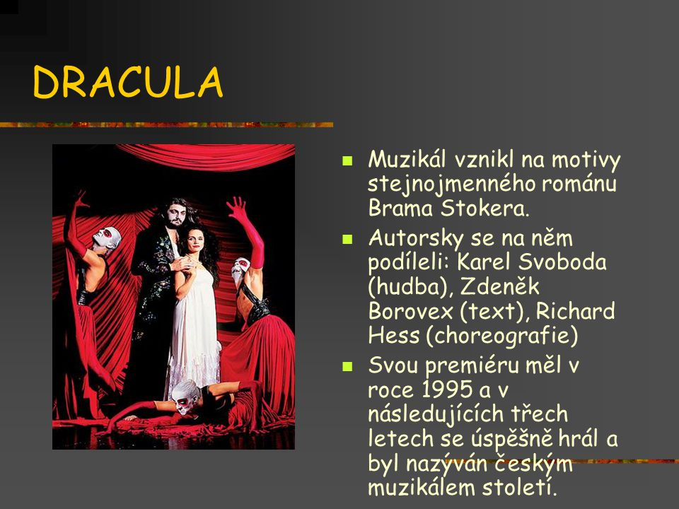 DRACULA Muzikál vznikl na motivy stejnojmenného románu Brama Stokera.