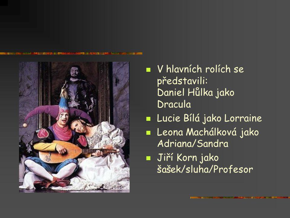 V hlavních rolích se představili: Daniel Hůlka jako Dracula