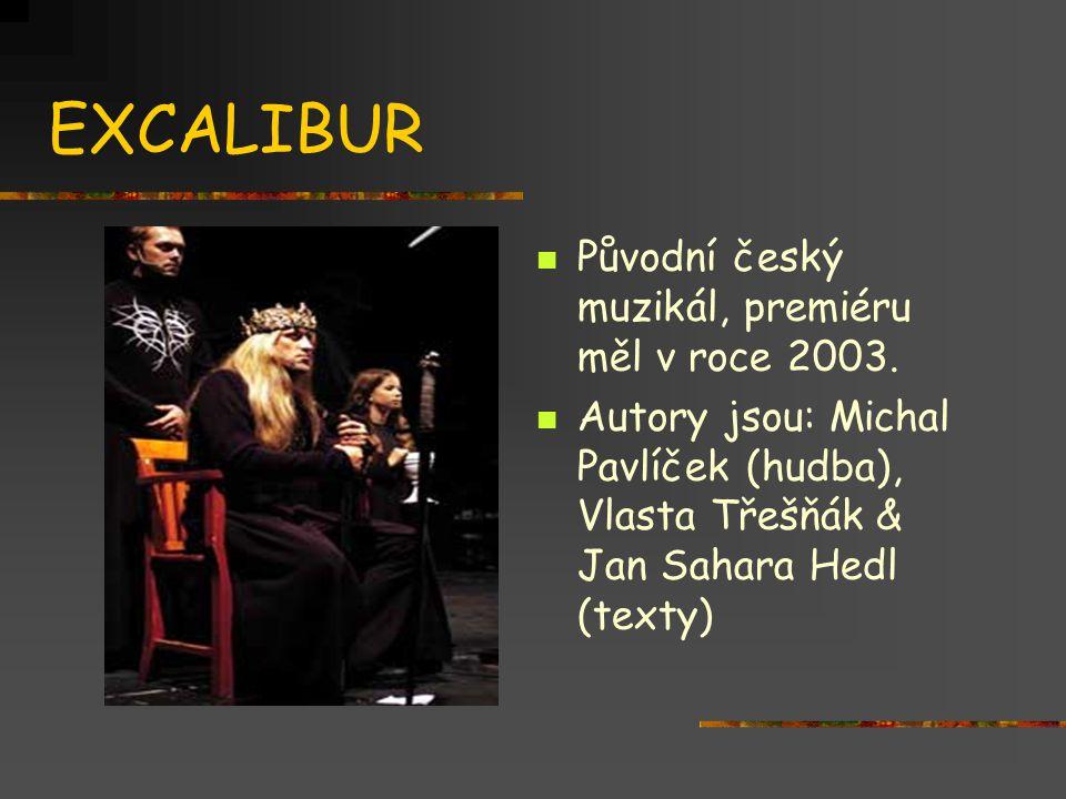 EXCALIBUR Původní český muzikál, premiéru měl v roce 2003.