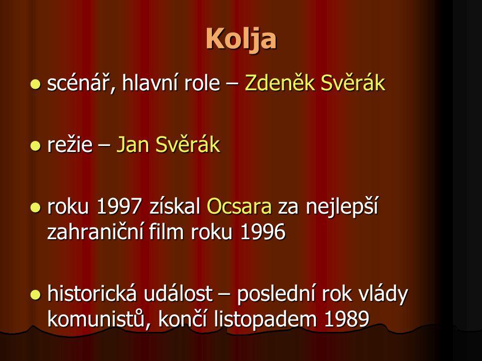Kolja scénář, hlavní role – Zdeněk Svěrák režie – Jan Svěrák