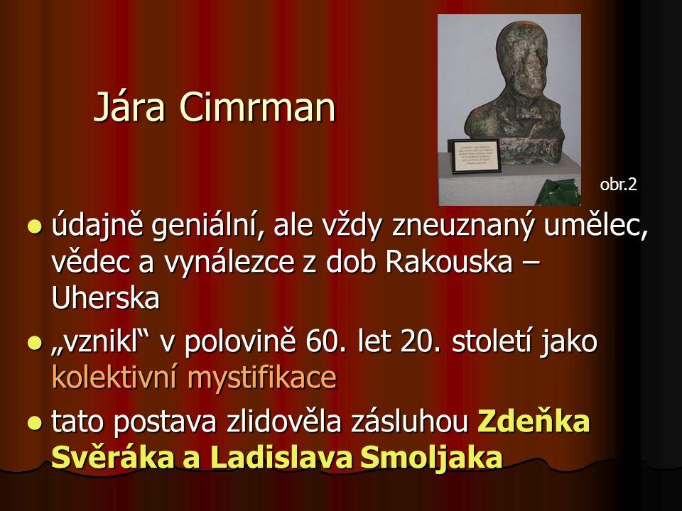 Jára Cimrman obr.2. údajně geniální, ale vždy zneuznaný umělec, vědec a vynálezce z dob Rakouska – Uherska.