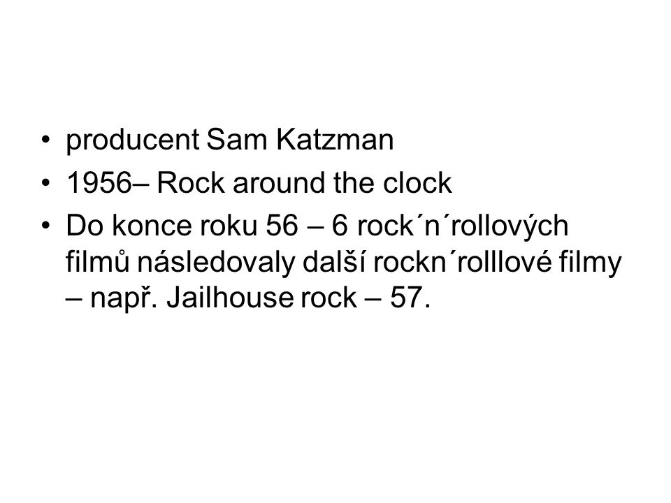 producent Sam Katzman 1956– Rock around the clock.