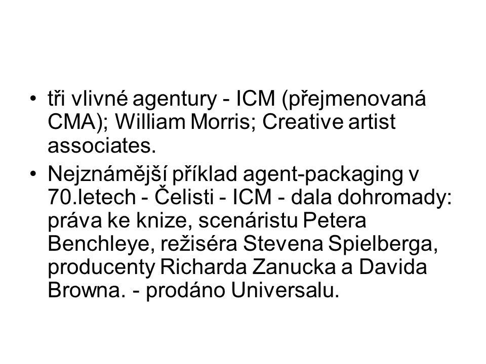 tři vlivné agentury - ICM (přejmenovaná CMA); William Morris; Creative artist associates.