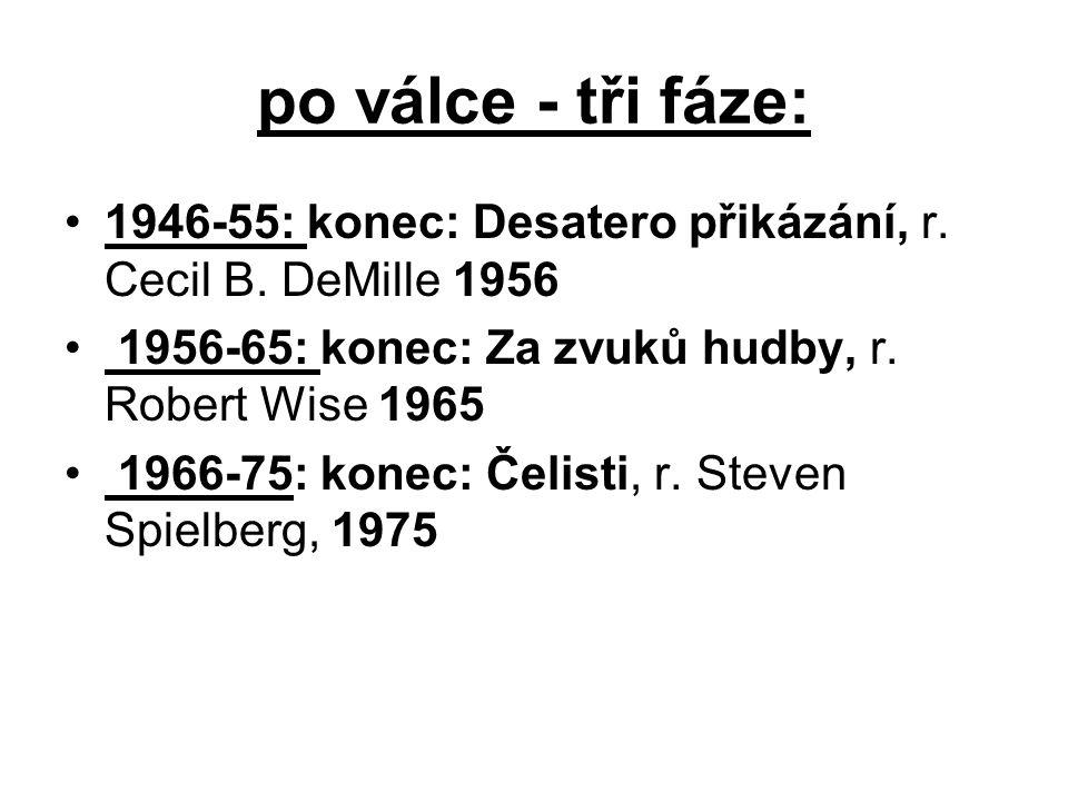 po válce - tři fáze: 1946-55: konec: Desatero přikázání, r. Cecil B. DeMille 1956. 1956-65: konec: Za zvuků hudby, r. Robert Wise 1965.