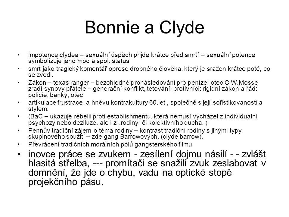 Bonnie a Clyde impotence clydea – sexuální úspěch přijde krátce před smrtí – sexuální potence symbolizuje jeho moc a spol. status.
