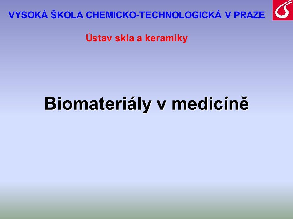 VYSOKÁ ŠKOLA CHEMICKO-TECHNOLOGICKÁ V PRAZE Biomateriály v medicíně