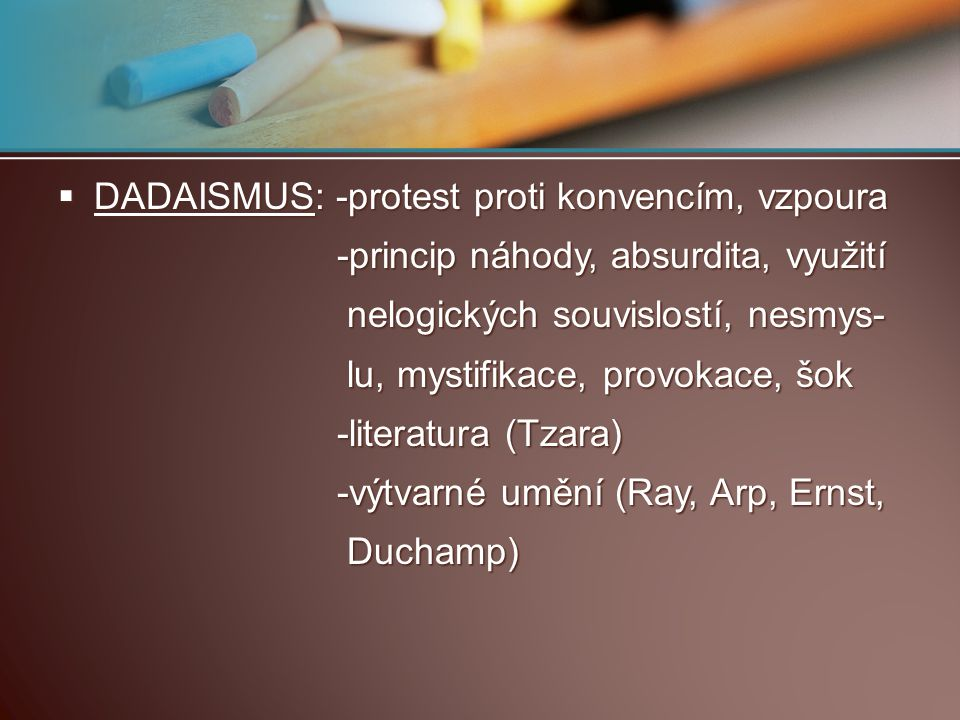 DADAISMUS: -protest proti konvencím, vzpoura