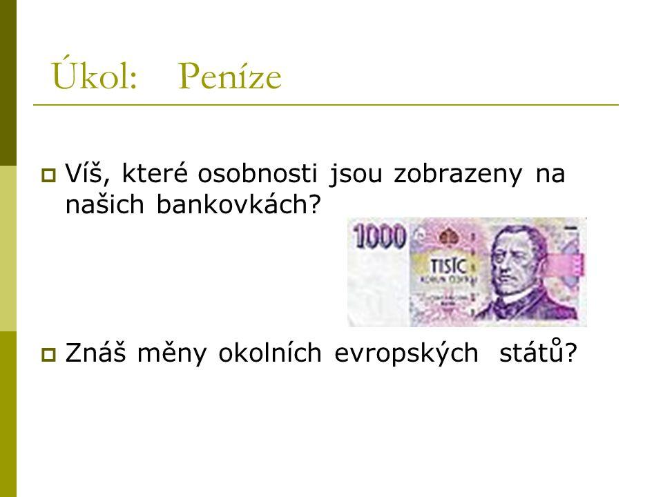 Úkol: Peníze Víš, které osobnosti jsou zobrazeny na našich bankovkách