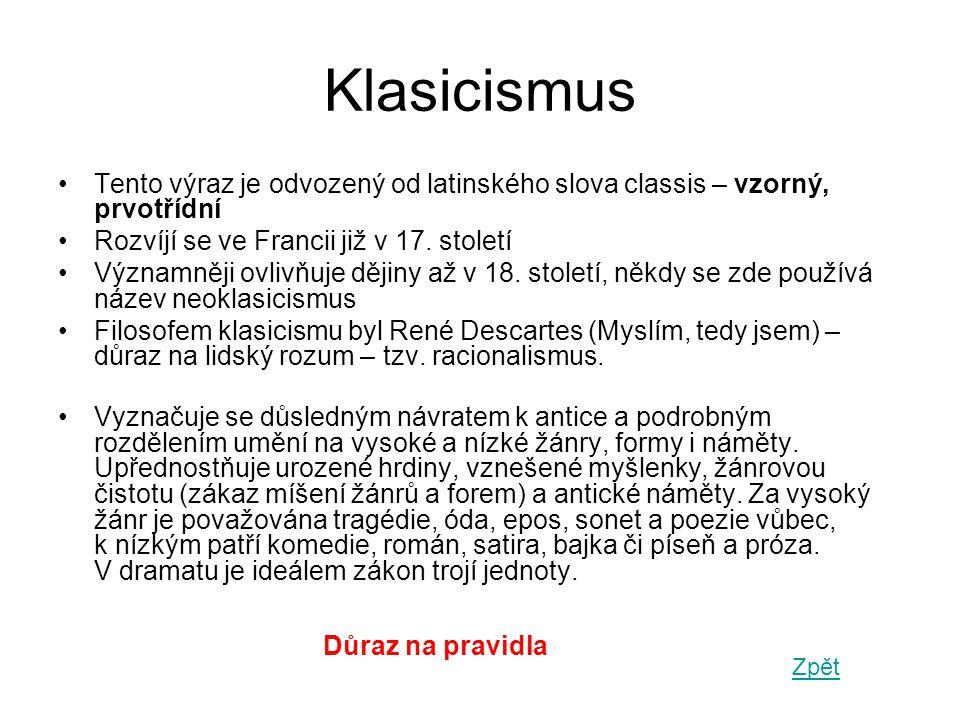 Klasicismus Tento výraz je odvozený od latinského slova classis – vzorný, prvotřídní. Rozvíjí se ve Francii již v 17. století.