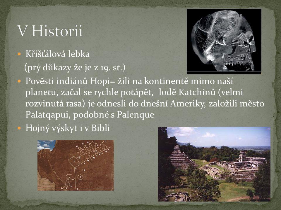 V Historii Křišťálová lebka (prý důkazy že je z 19. st.)
