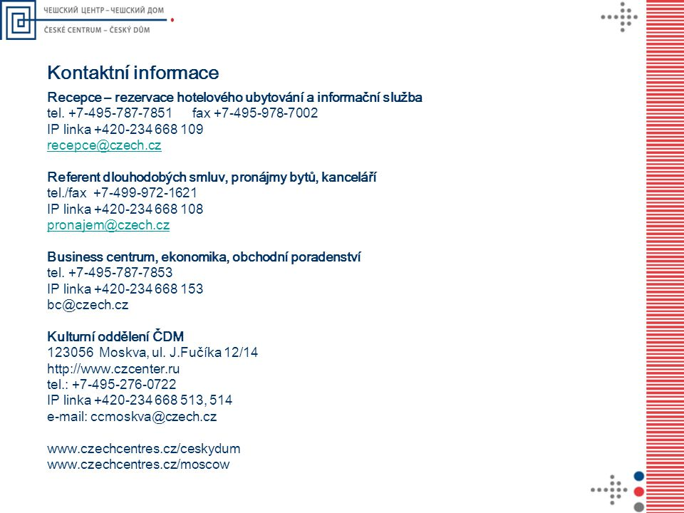 Kontaktní informace Recepce – rezervace hotelového ubytování a informační služba. tel. +7-495-787-7851 fax +7-495-978-7002.