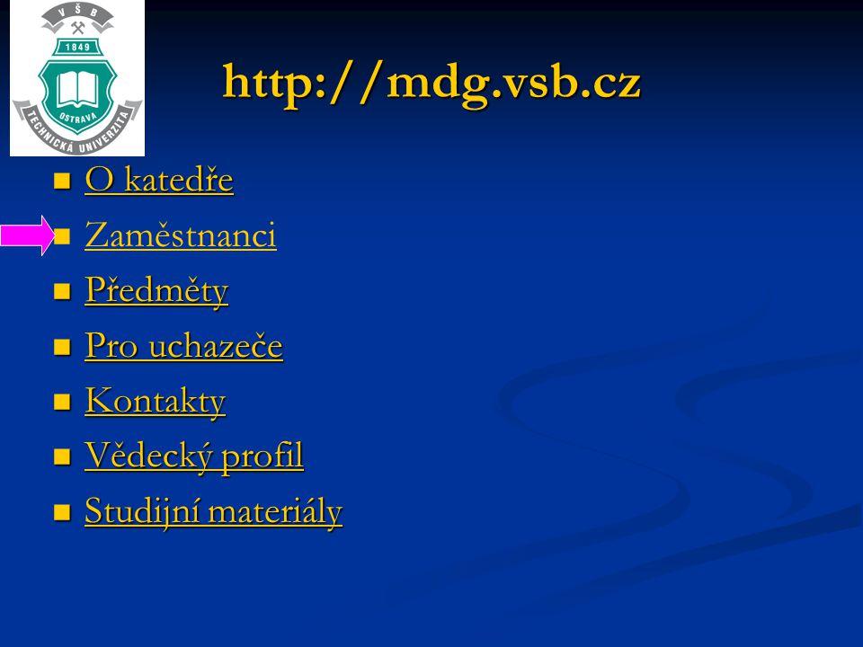 http://mdg.vsb.cz O katedře Zaměstnanci Předměty Pro uchazeče Kontakty