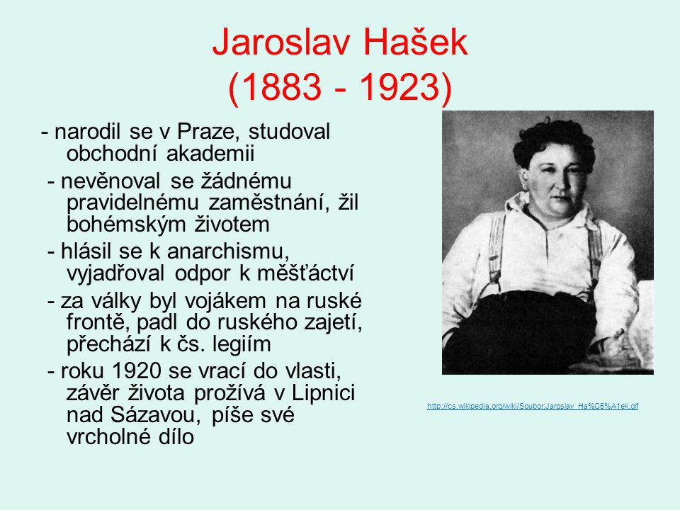 Jaroslav Hašek (1883 - 1923) - narodil se v Praze, studoval obchodní akademii.