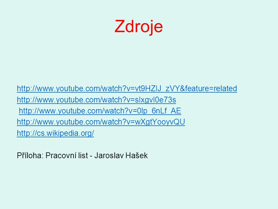 Zdroje http://www.youtube.com/watch v=vt9HZIJ_zVY&feature=related