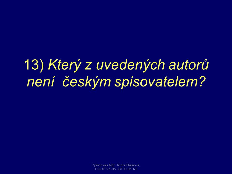 13) Který z uvedených autorů není českým spisovatelem