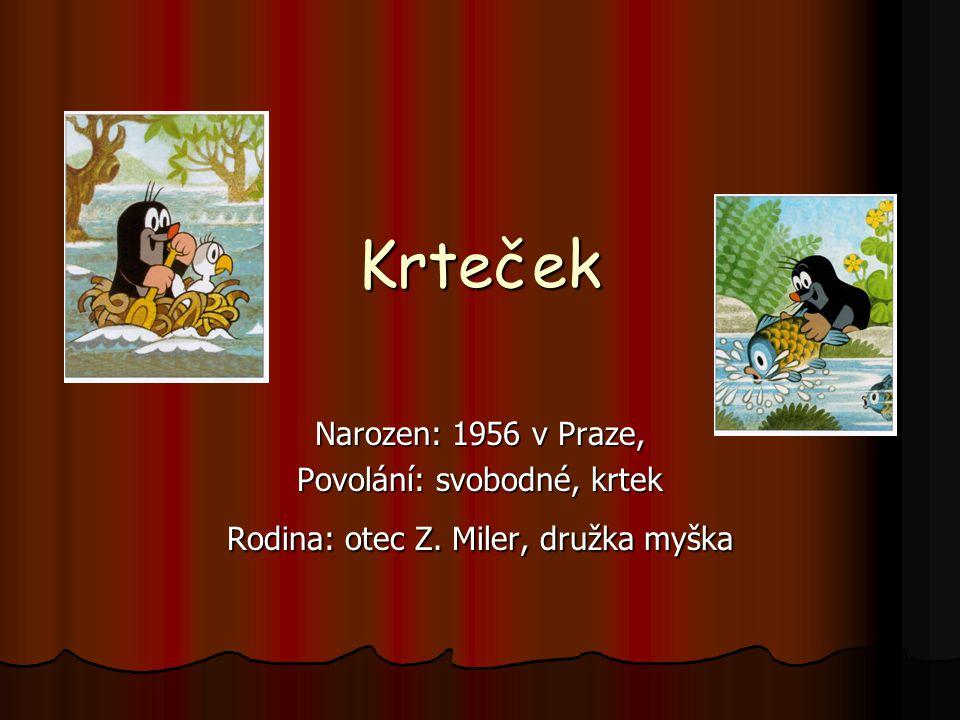 Krteček Narozen: 1956 v Praze, Povolání: svobodné, krtek