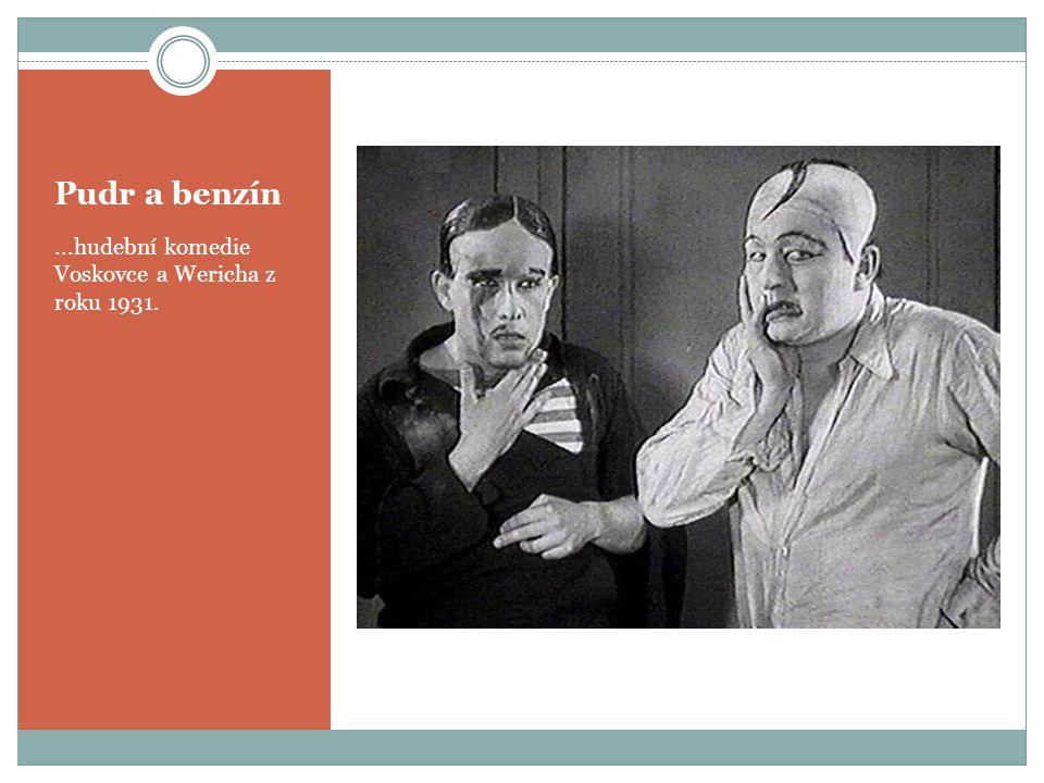 Pudr a benzín ...hudební komedie Voskovce a Wericha z roku 1931.
