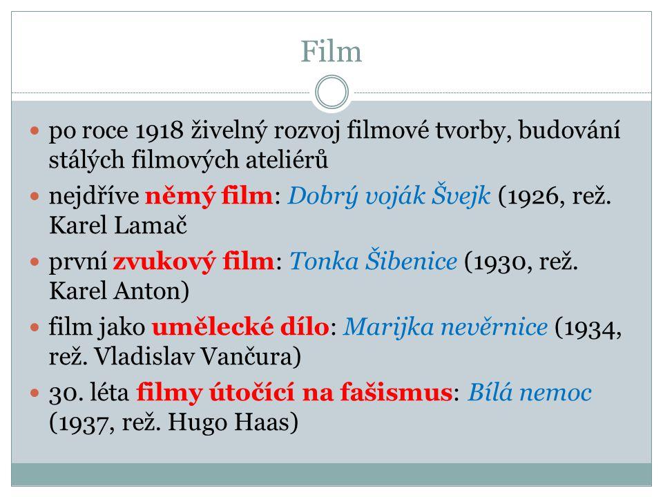 Film po roce 1918 živelný rozvoj filmové tvorby, budování stálých filmových ateliérů. nejdříve němý film: Dobrý voják Švejk (1926, rež. Karel Lamač.