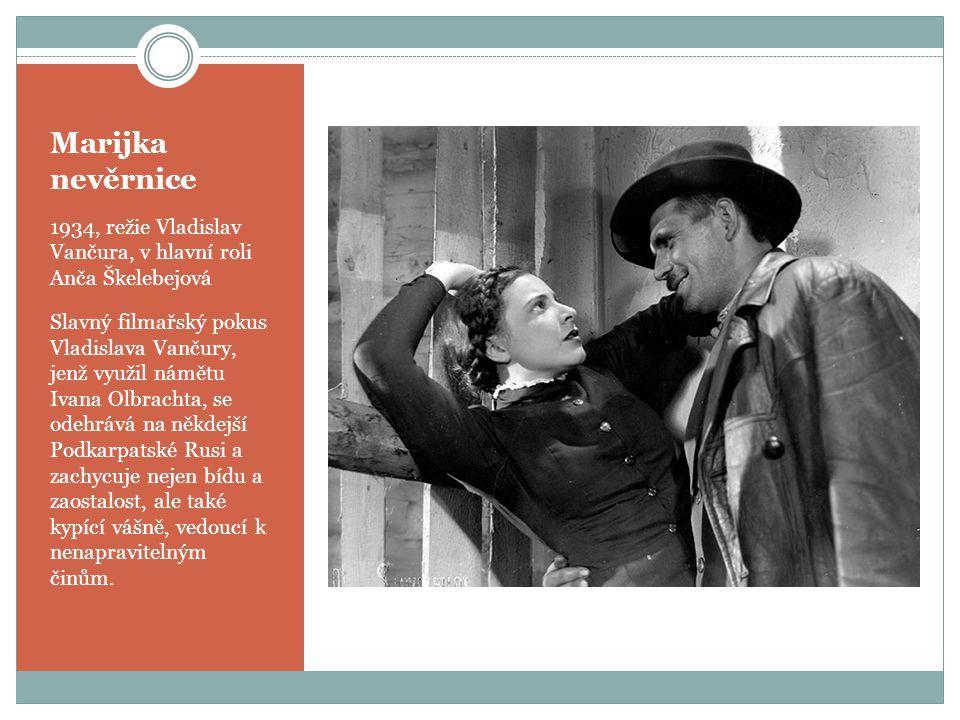 Marijka nevěrnice 1934, režie Vladislav Vančura, v hlavní roli Anča Škelebejová.