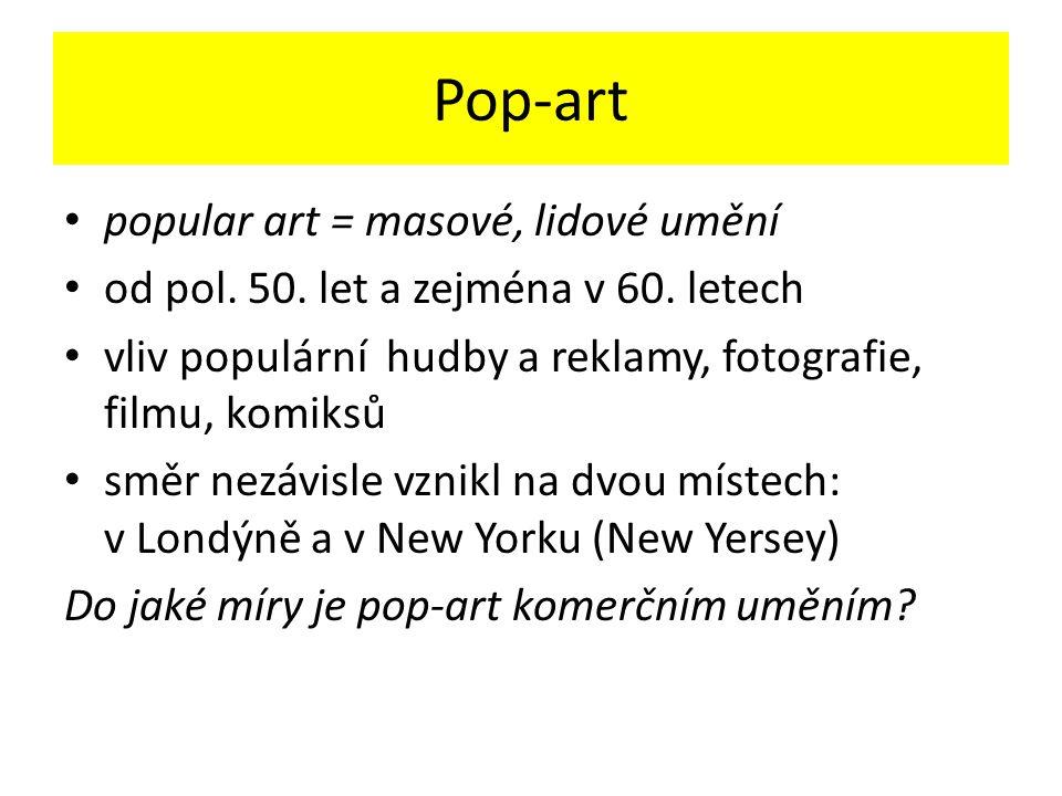 Pop-art popular art = masové, lidové umění