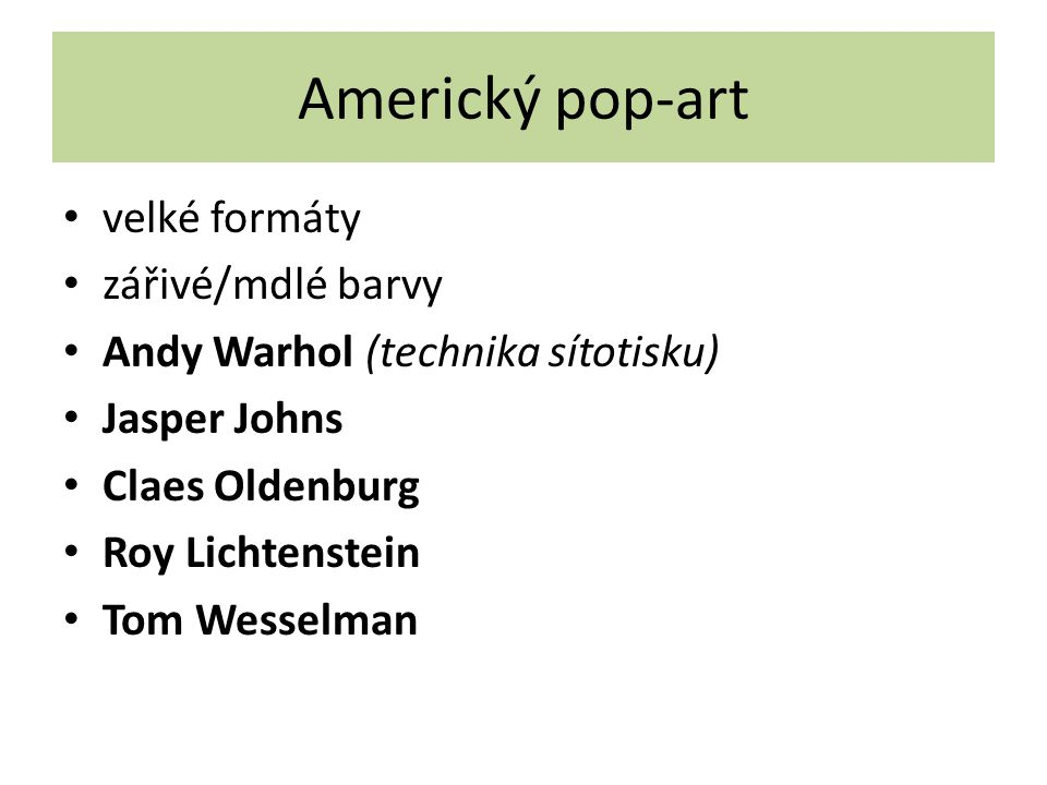 Americký pop-art velké formáty zářivé/mdlé barvy