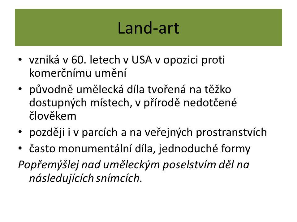 Land-art vzniká v 60. letech v USA v opozici proti komerčnímu umění