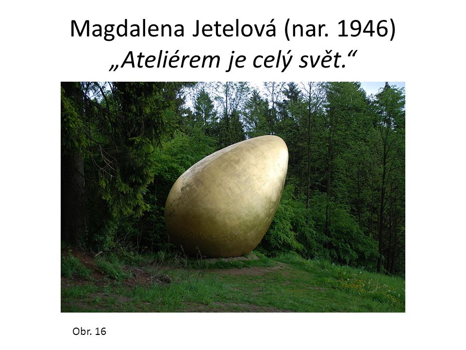 """Magdalena Jetelová (nar. 1946) """"Ateliérem je celý svět."""