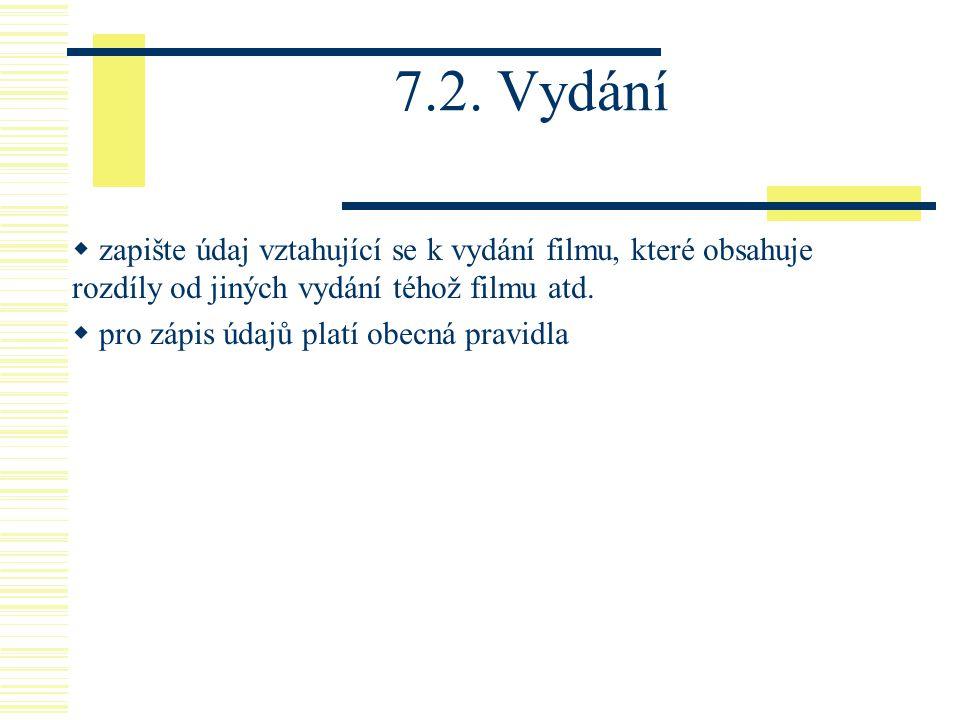 7.2. Vydání zapište údaj vztahující se k vydání filmu, které obsahuje rozdíly od jiných vydání téhož filmu atd.