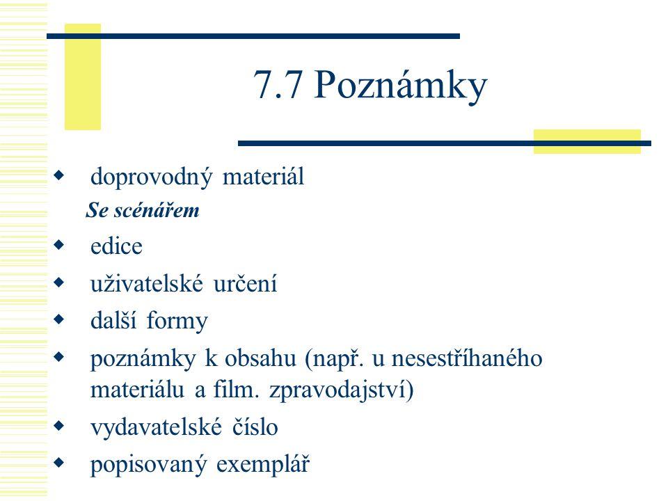 7.7 Poznámky doprovodný materiál edice uživatelské určení další formy