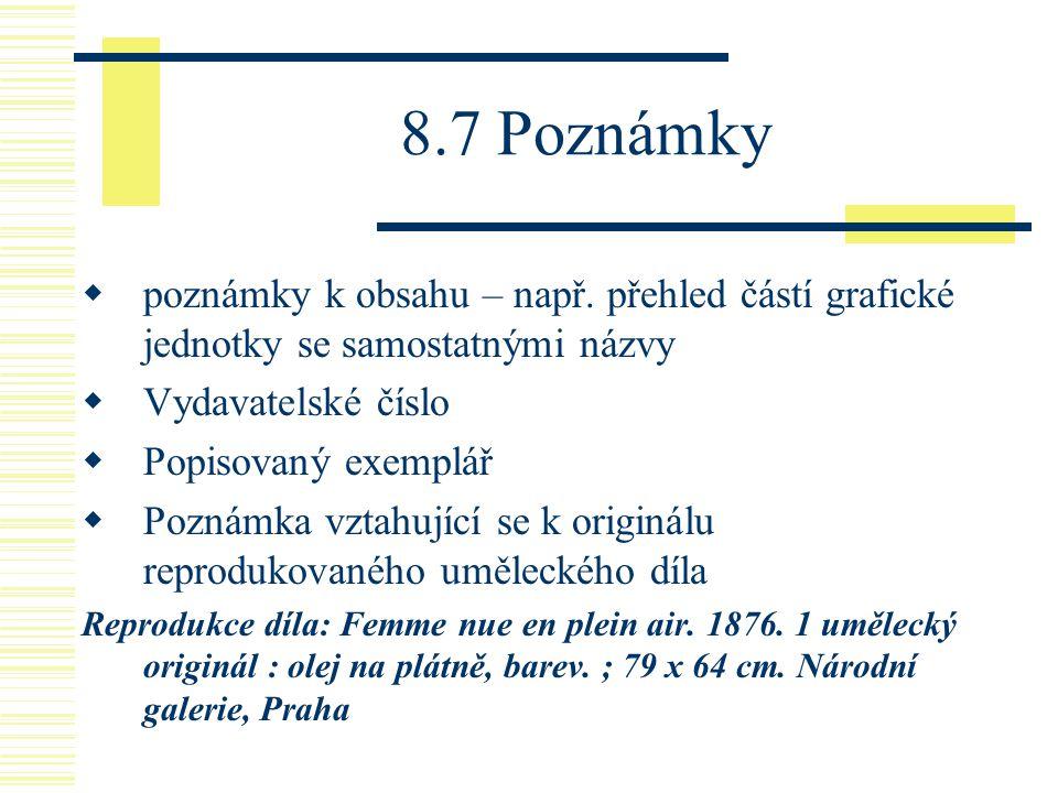 8.7 Poznámky poznámky k obsahu – např. přehled částí grafické jednotky se samostatnými názvy. Vydavatelské číslo.