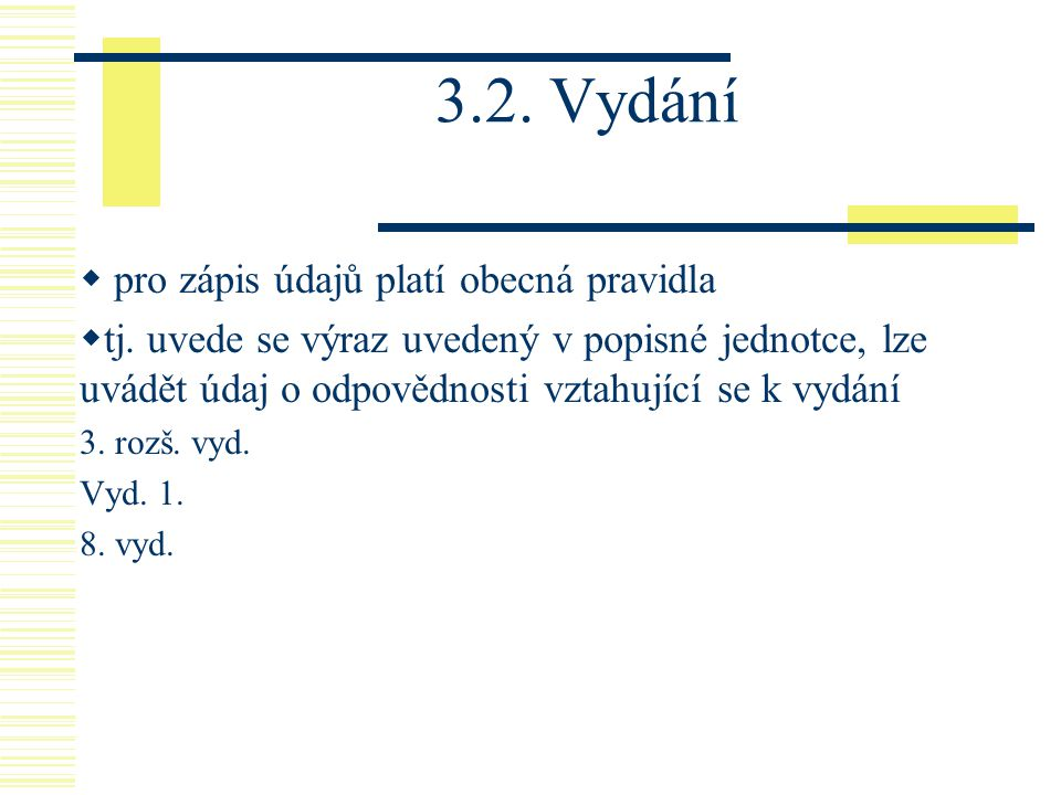 3.2. Vydání pro zápis údajů platí obecná pravidla