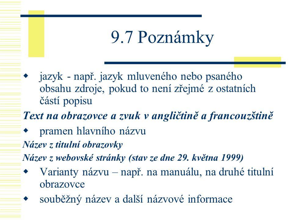 9.7 Poznámky jazyk - např. jazyk mluveného nebo psaného obsahu zdroje, pokud to není zřejmé z ostatních částí popisu.