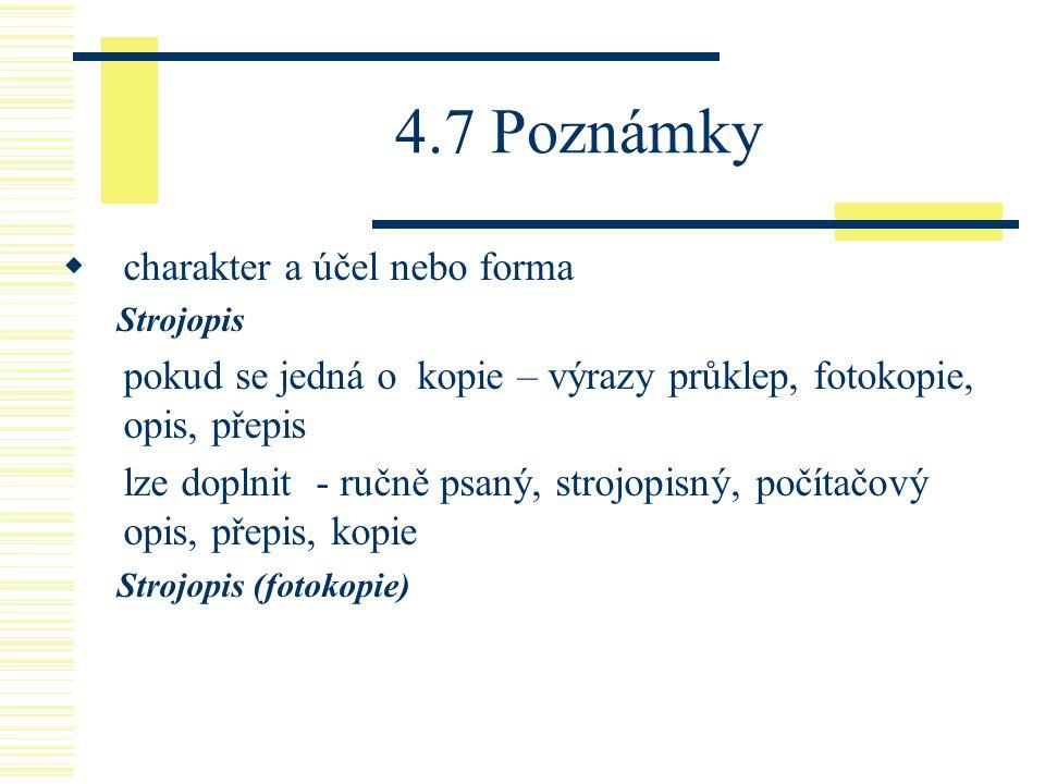 4.7 Poznámky charakter a účel nebo forma