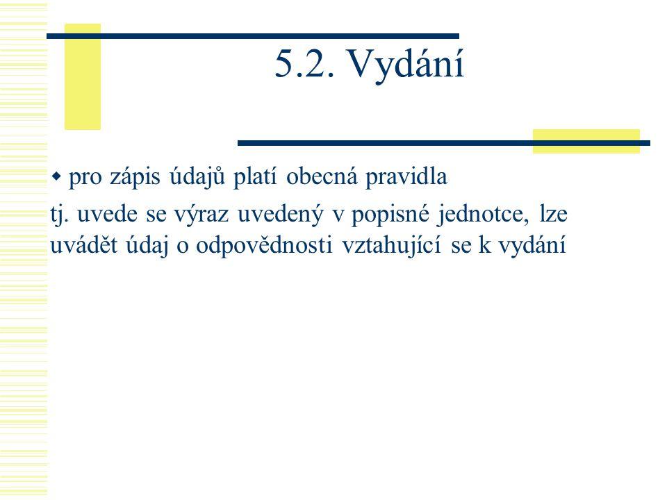 5.2. Vydání pro zápis údajů platí obecná pravidla.