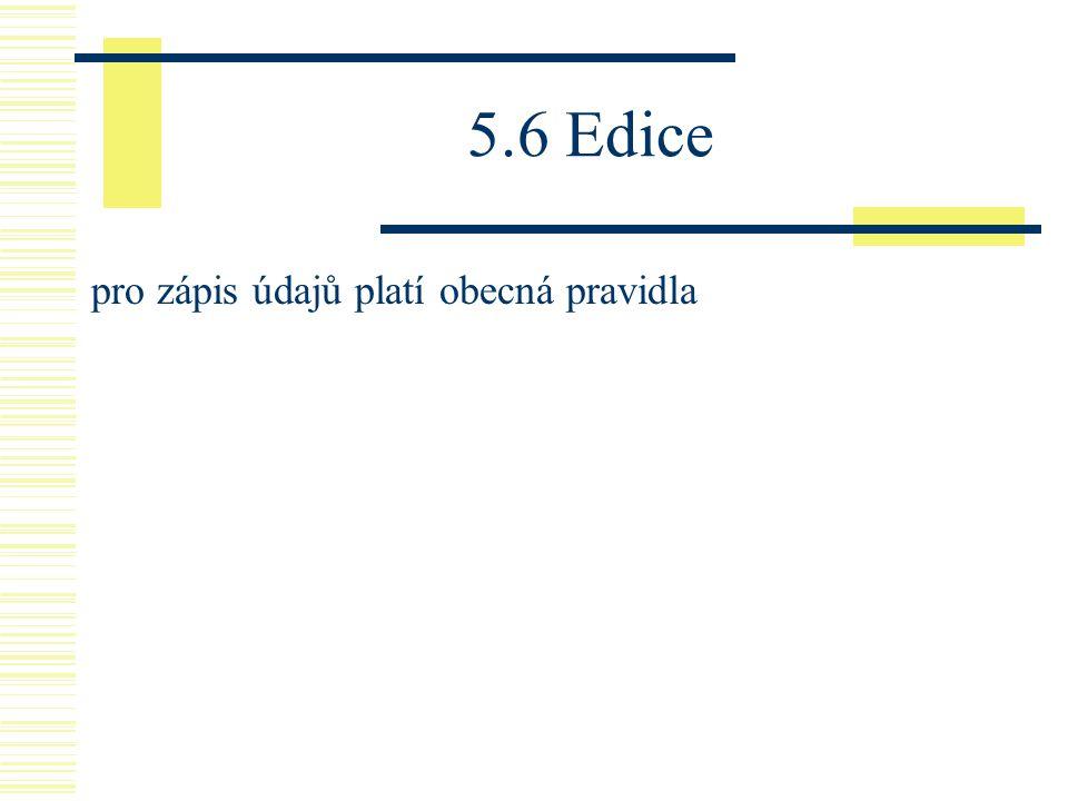 5.6 Edice pro zápis údajů platí obecná pravidla