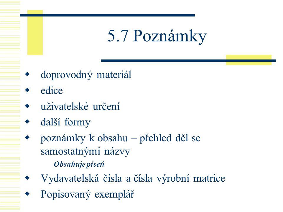 5.7 Poznámky doprovodný materiál edice uživatelské určení další formy