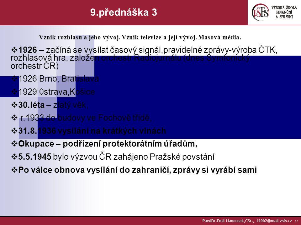 9.přednáška 3 Vznik rozhlasu a jeho vývoj. Vznik televize a její vývoj. Masová média.