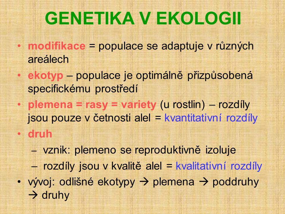 GENETIKA V EKOLOGII modifikace = populace se adaptuje v různých areálech. ekotyp – populace je optimálně přizpůsobená specifickému prostředí.